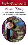 Ruthlessly Bedded by the Italian Billionaire by Emma Darcy