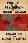 Portrait of the Psychopath as a Young Woman by Edward Lee