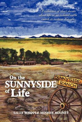 On the Sunnyside of Life: A Collection of Short Stories about Life on an Isolated Cattle Ranch in Eastern Nevada