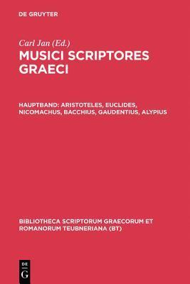 Musici Scriptores Graeci: Aristoteles Euclides Nicomachus Bacchius Gaudentius Alypius et Melodiarum Veterum Quidquid Exstat