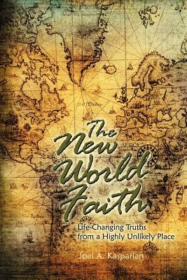 The New World Faith: Life-Changing Truths from a Highly Unlikely Place