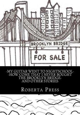My guitar went to nightschool How come that I never bought the Brooklyn Bridge and other stories