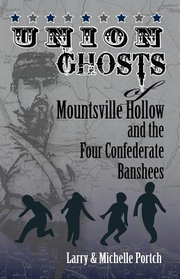 Union Ghosts of Mountsville Hollow (and the Four Confederate Banshees)