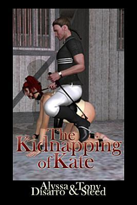 [KINDLE] ❥ The Kidnapping of Kate  ➛ Alyssa Disarro – Sunkgirls.info