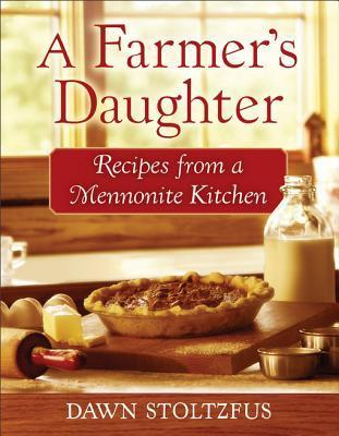 a-farmer-s-daughter-recipes-from-a-mennonite-kitchen