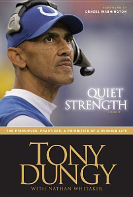 Quiet Strength The Principles Practices Priorities Of A Winning Life By Tony Dungy
