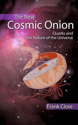 Frank Close: The New Cosmic Onion: Quarks and the Nature of the Universe