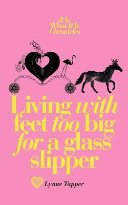 Living with Feet Too Big for a Glass Slipper by Lynne Tapper