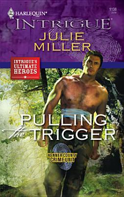 Pulling the Trigger (Kenner County Crime Unit #6) (Harlequin Intrigue #1138)