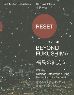 Reset: Beyond Fukushima: Will the Nuclear Catastrophe Bring Humanity to Its Senses?