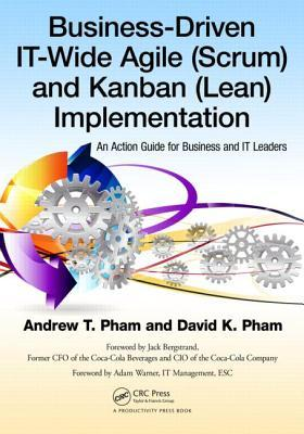 Business-Driven It-Wide Agile (Scrum) and Kanban (Lean) Implementation: An Action Guide for Business and It Leaders