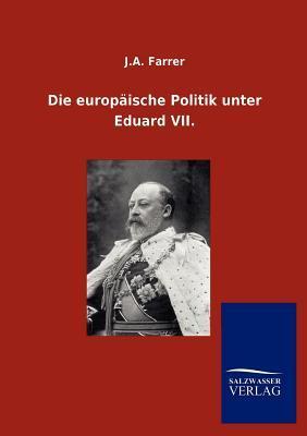 Die Europ Ische Politik Unter Eduard VII.