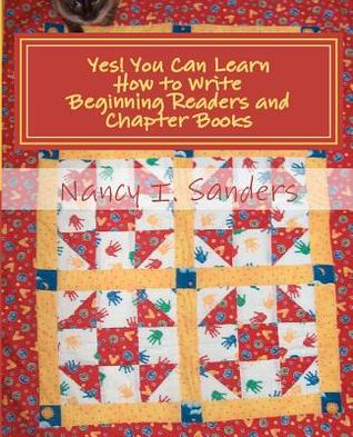 Ebook Yes! You Can Learn How to Write Beginning Readers and Chapter Books by Nancy I. Sanders DOC!