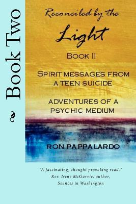 Reconciled by the Light Book Iispirit Messages from a Teen Suicide Adventures of a Psychic Medium