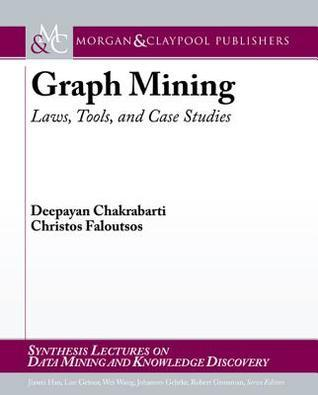 Graph Mining: Laws, Tools, and Case Studies
