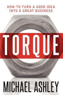 Torque: How to Turn a Good Idea Into a Great Business