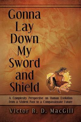 Gonna Lay Down My Sword and Shield: A Complexity Perspective on Human Evolution from a Violent Past to a Compassionate Future