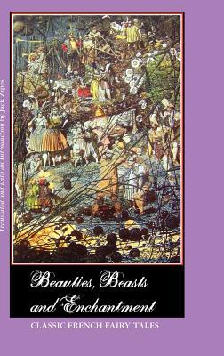 Ebook Beauties, Beasts and Enchantment: Classic French Fairy Tales by Jack D. Zipes DOC!