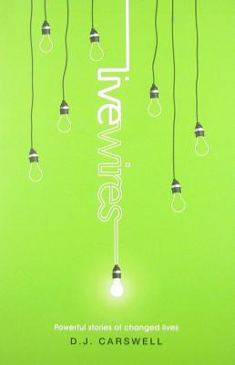 Live Wires: Powerful Stories of Changed Lives