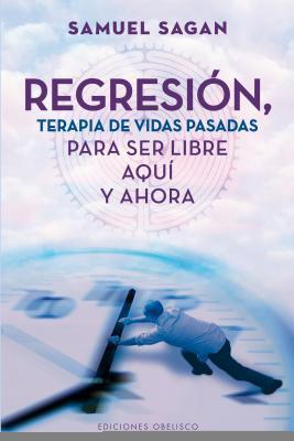 Regresión, terapia de vidas pasadas para ser libre aquí y ahora