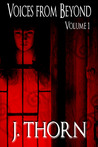 Voices from Beyond by J. Thorn