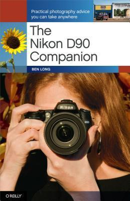 The Nikon D90 Companion: Practical Photography Advice You Can Take Anywhere