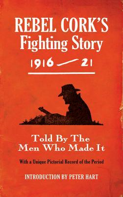 Rebel Cork's Fighting Story 1916-21 - Intro. Peter Hart
