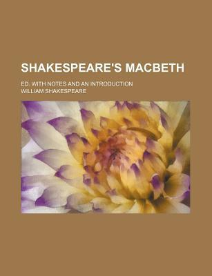 Shakespeare's Macbeth; Ed. with Notes and an Introduction