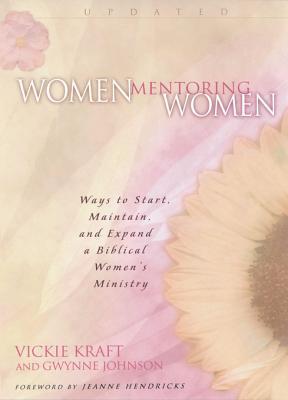 Women Mentoring Women: Ways to Start, Maintain and Expand a Biblical Women's Ministry
