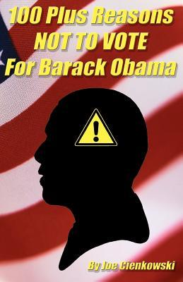 100 plus reasons NOT to vote for Barack Obama