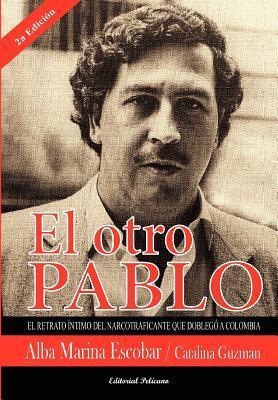 El Otro Pablo: Un Retrato Intimo del Narcotraficante Que Doblego a Colombia