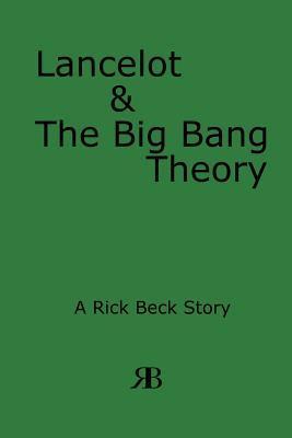 Lancelot & the Big Bang Theory