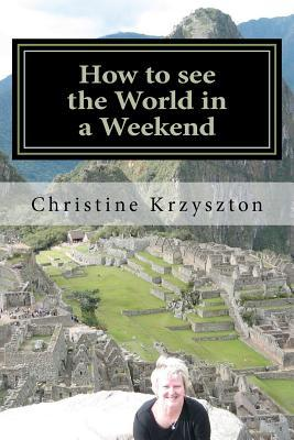 How to See the World in a Weekend