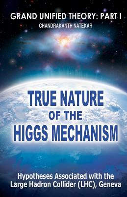 True Nature of the Higgs Mechanism: A Hypothesis Associated with the Large Hadron Collider (Lhc), Geneva