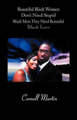 Beautiful Black Women Don't Need Stupid Black Men: They Need Beautiful Black Love