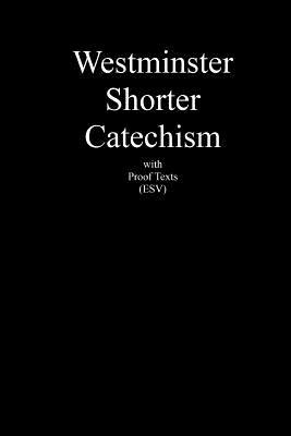 Westminster Shorter Catechism with Proof Texts (ESV): An aid for study of the Holy Bible