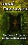 Dark Descents: Fantastic Stories