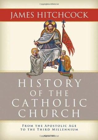 Ebook The History of the Catholic Church: From the Apostolic Age to the Third Millennium by James Hitchcock read!