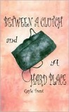 Between a Clutch and a Hard Place by Gayle Trent