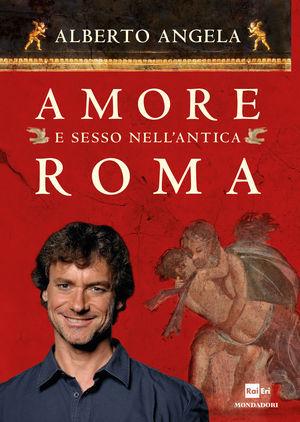 Ebook Amore e sesso nell'antica Roma by Alberto Angela TXT!