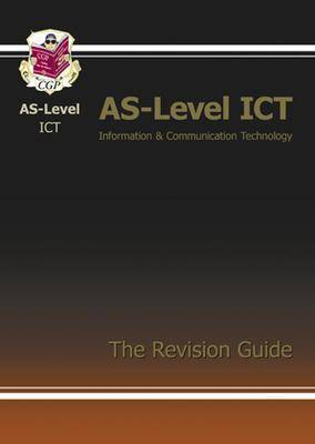 AS-Level ICT Information and Communication Technology The Revision Guide