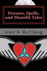 Dreams, Spells, and Moonlit Tales (The Parker Harris Series, #2)