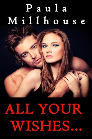 All Your Wishes...(The Wishes Chronicles 2) - Paula Millhouse