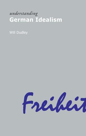 Understanding German Idealism (Understanding Movements in Modern Thought)