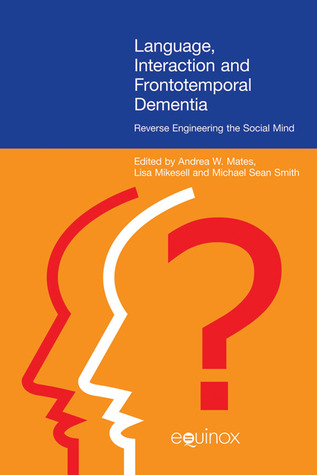 Language, Interaction, and Frontotemporal Dementia: Reverse Engineering the Social Mind