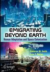 Emigrating Beyond Earth: Human Adaptation and Space Colonization