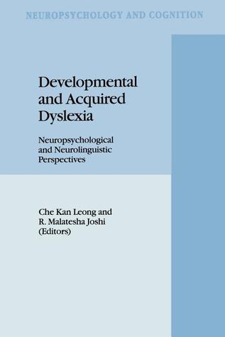 Developmental and Acquired Dyslexia: Neuropsychological and Neurolinguistic Perspectives