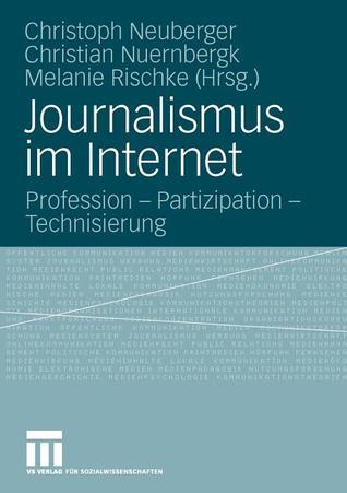 Journalismus Im Internet: Profession - Partizipation - Technisierung