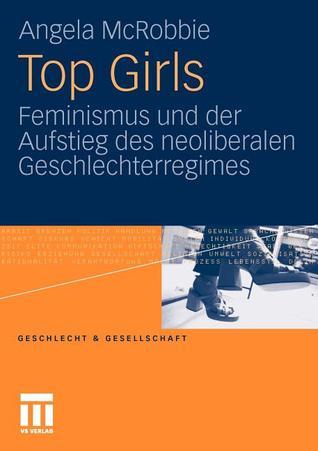 Top Girls: Feminismus Und Der Aufstieg Des Neoliberalen Geschlechterregimes
