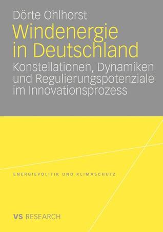 Windenergie in Deutschland: Konstellationen, Dynamiken Und Regulierungspotenziale Im Innovationsprozess